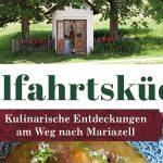 Buchtipp: Wallfahrtsküche - Kulinarische Entdeckungen am Weg nach Mariazell